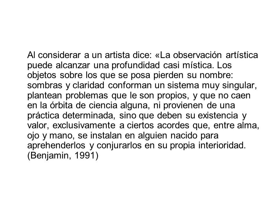 Al considerar a un artista dice: «La observación artística puede alcanzar una profundidad casi mística.