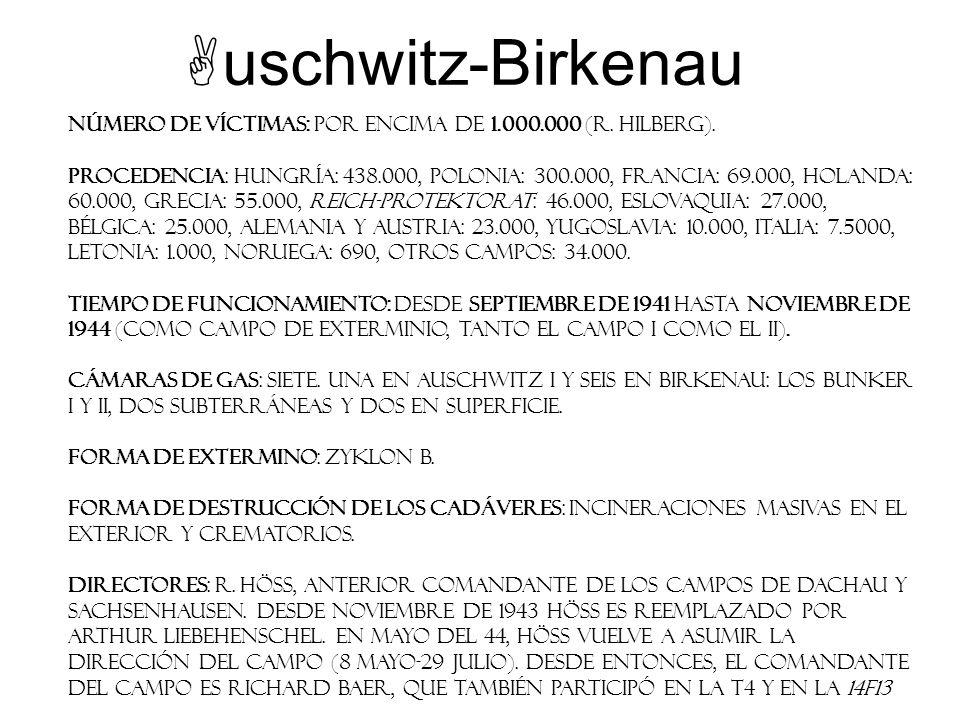 uschwitz-Birkenau Número de víctimas: Por encima de 1.000.000 (R. Hilberg).