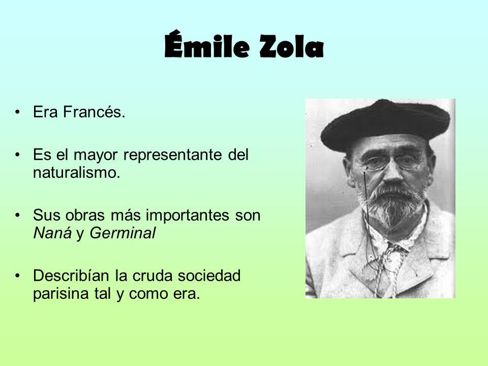 Émile Zola Era Francés. Es el mayor representante del naturalismo.