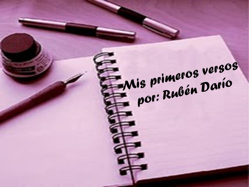 Mis primeros versos por: Rubén Darío