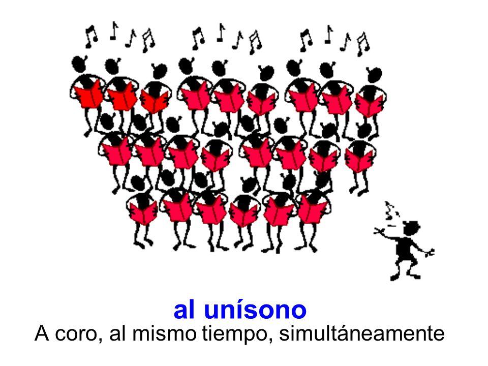 A coro, al mismo tiempo, simultáneamente