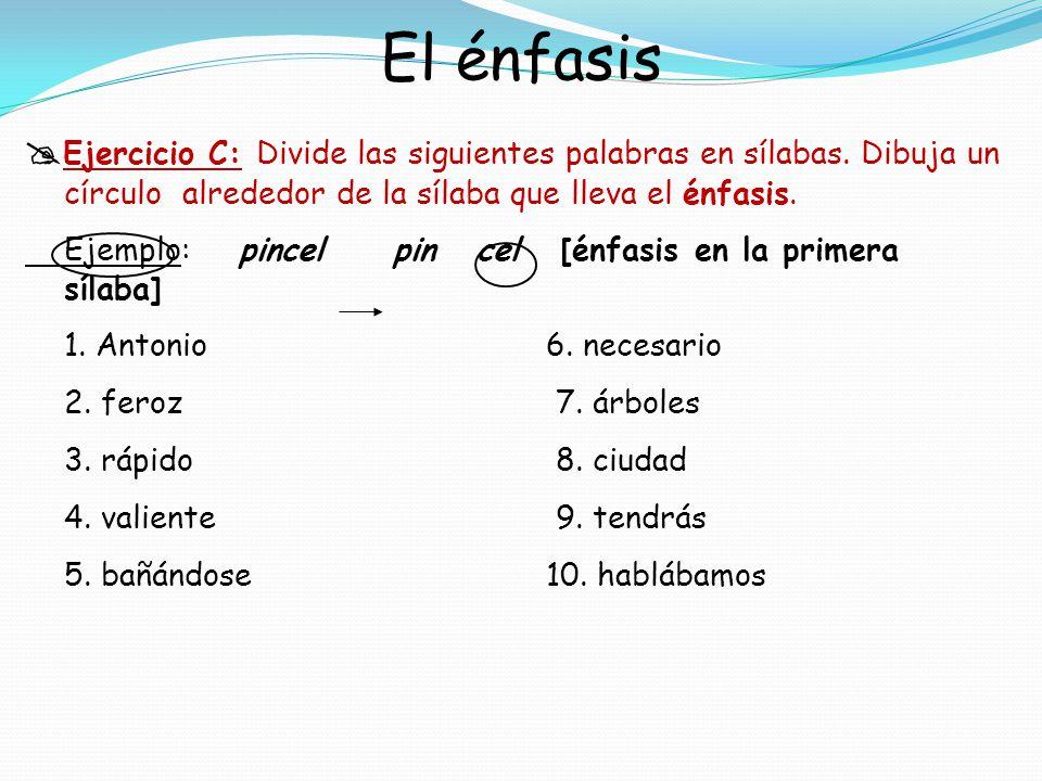 El énfasis Ejercicio C: Divide las siguientes palabras en sílabas. Dibuja un círculo alrededor de la sílaba que lleva el énfasis.