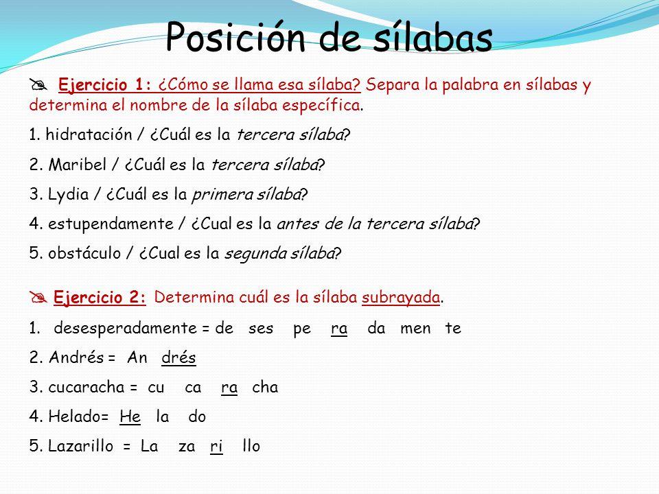 Posición de sílabas  Ejercicio 1: ¿Cómo se llama esa sílaba Separa la palabra en sílabas y determina el nombre de la sílaba específica.