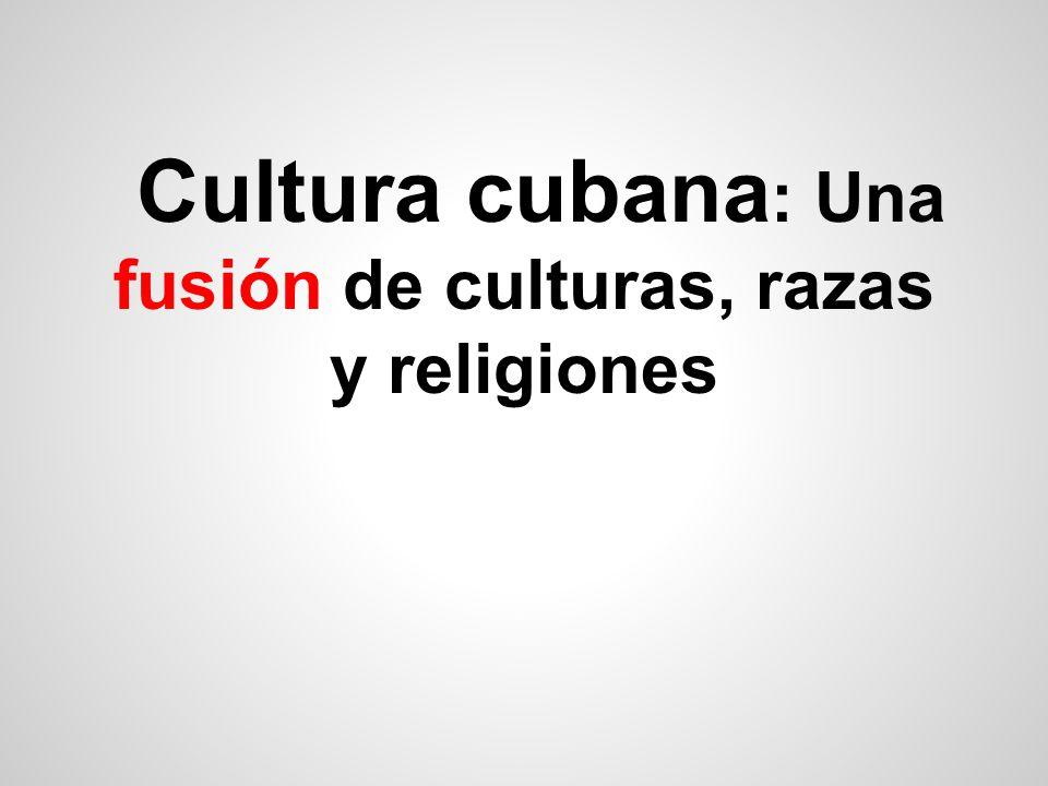 Cultura cubana: Una fusión de culturas, razas y religiones