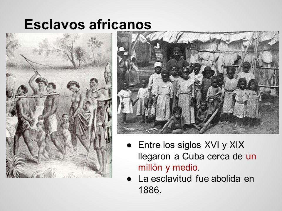 Esclavos africanos Entre los siglos XVI y XIX llegaron a Cuba cerca de un millón y medio.