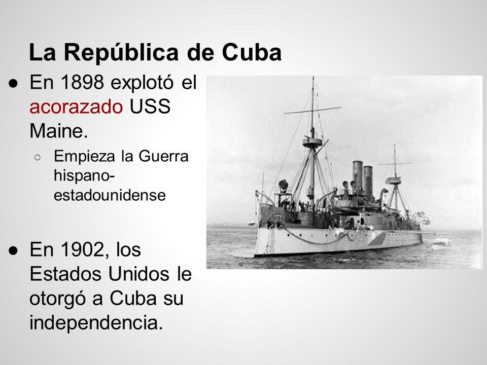 La República de Cuba En 1898 explotó el acorazado USS Maine.