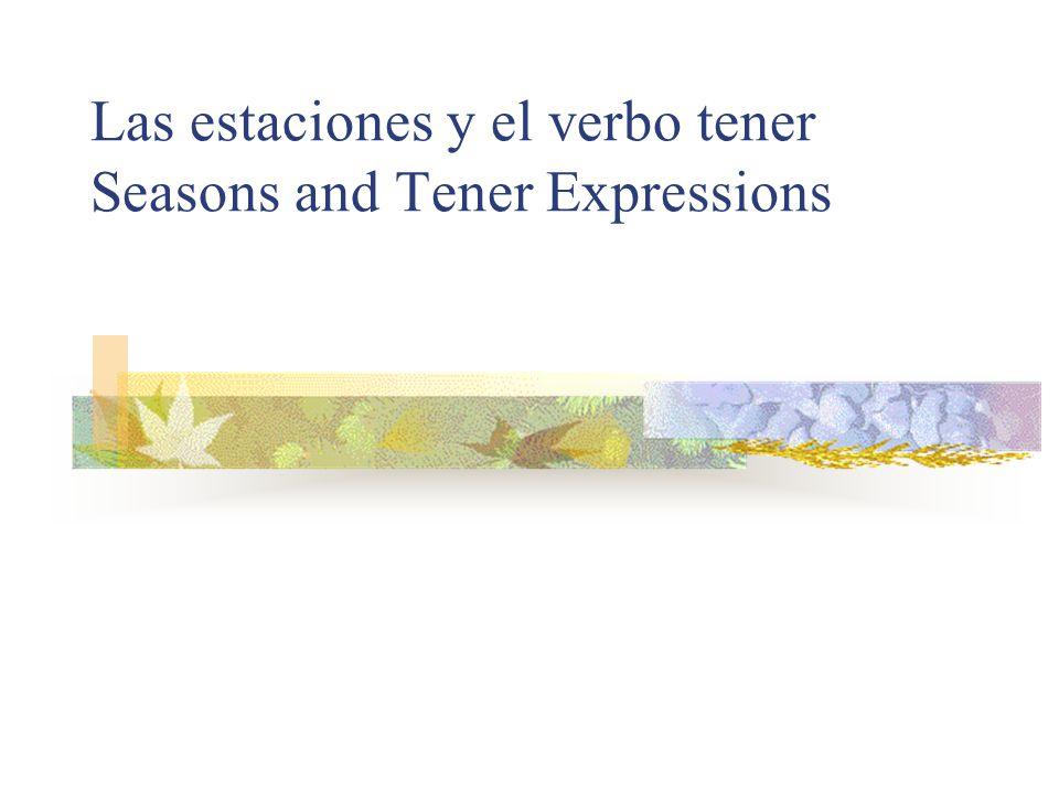 Las estaciones y el verbo tener Seasons and Tener Expressions