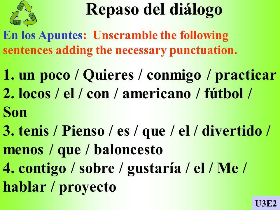 Repaso del diálogo 1. un poco / Quieres / conmigo / practicar