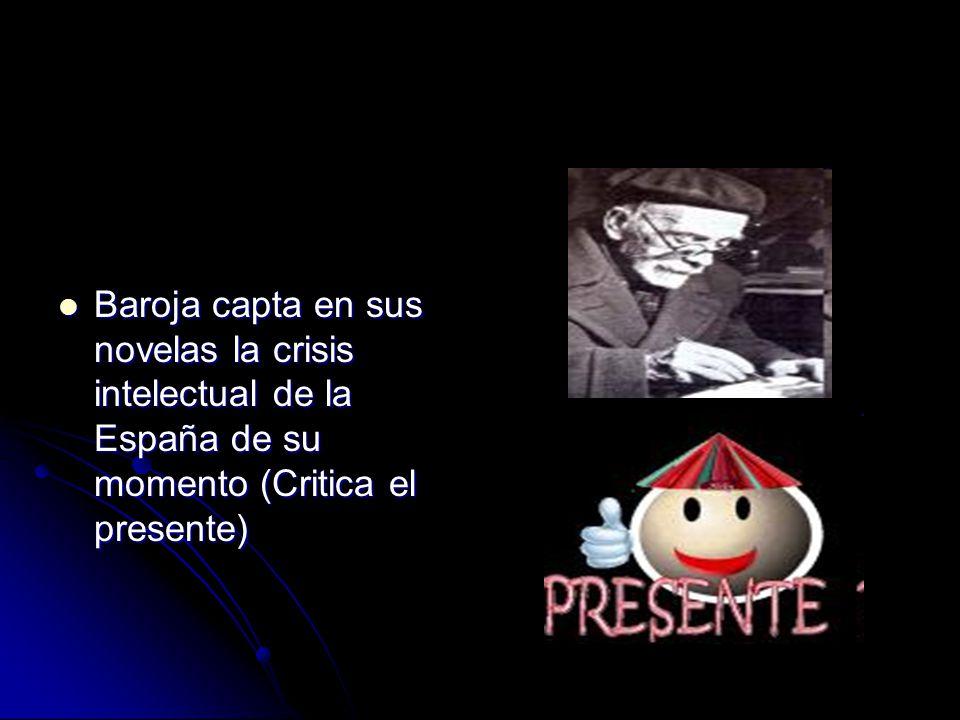 Baroja capta en sus novelas la crisis intelectual de la España de su momento (Critica el presente)