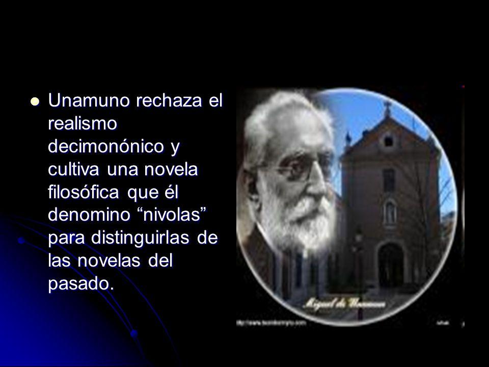 Unamuno rechaza el realismo decimonónico y cultiva una novela filosófica que él denomino nivolas para distinguirlas de las novelas del pasado.