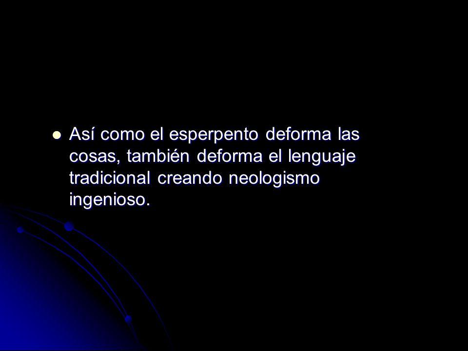Así como el esperpento deforma las cosas, también deforma el lenguaje tradicional creando neologismo ingenioso.