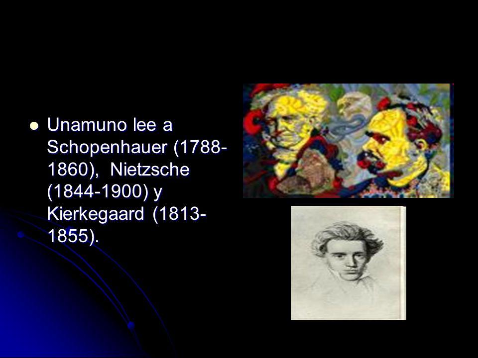 Unamuno lee a Schopenhauer (1788-1860), Nietzsche (1844-1900) y Kierkegaard (1813-1855).