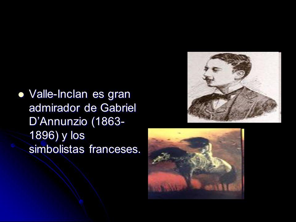 Valle-Inclan es gran admirador de Gabriel D'Annunzio (1863-1896) y los simbolistas franceses.