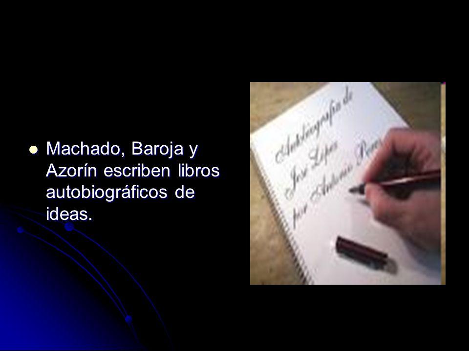 Machado, Baroja y Azorín escriben libros autobiográficos de ideas.
