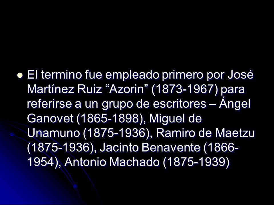 El termino fue empleado primero por José Martínez Ruiz Azorin (1873-1967) para referirse a un grupo de escritores – Ángel Ganovet (1865-1898), Miguel de Unamuno (1875-1936), Ramiro de Maetzu (1875-1936), Jacinto Benavente (1866-1954), Antonio Machado (1875-1939)