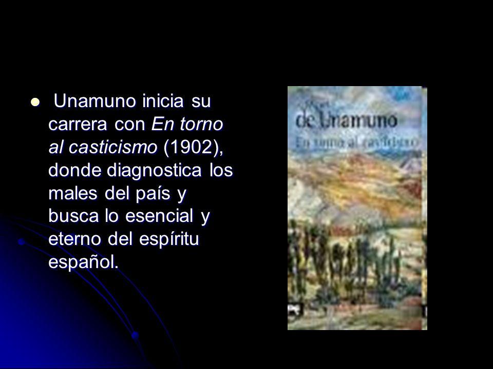 Unamuno inicia su carrera con En torno al casticismo (1902), donde diagnostica los males del país y busca lo esencial y eterno del espíritu español.