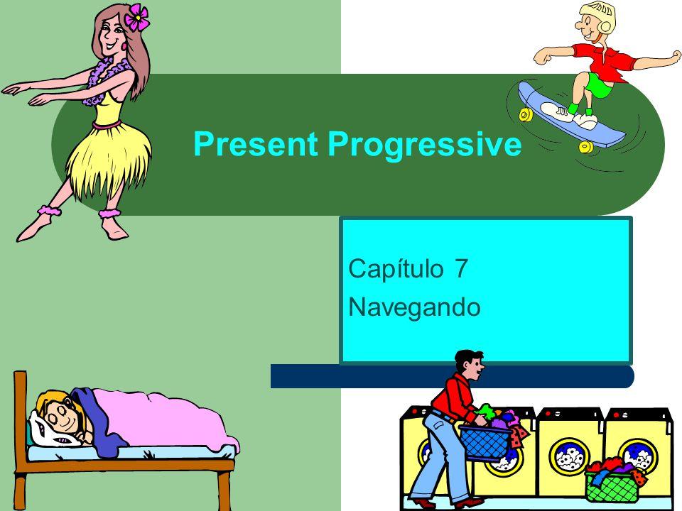 Present Progressive Capítulo 7 Navegando