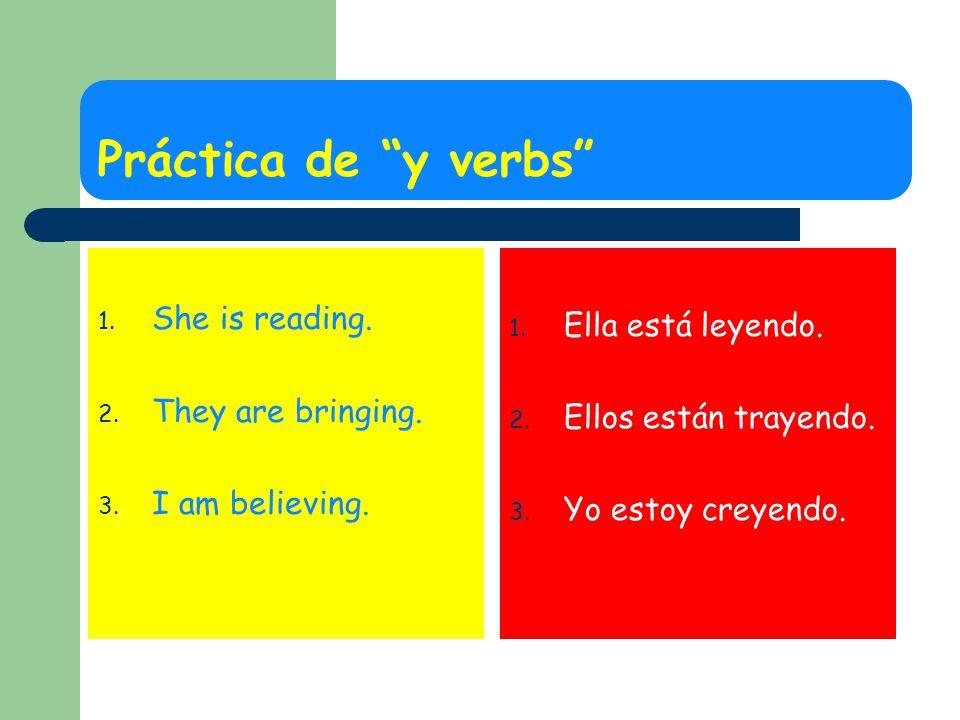 Práctica de y verbs She is reading. Ella está leyendo.