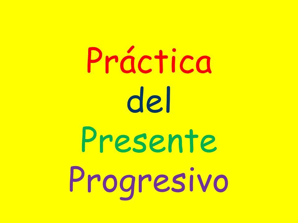 Práctica del Presente Progresivo