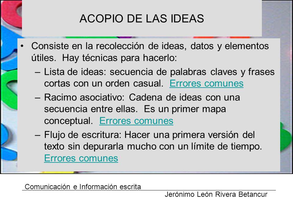 ACOPIO DE LAS IDEAS Consiste en la recolección de ideas, datos y elementos útiles. Hay técnicas para hacerlo: