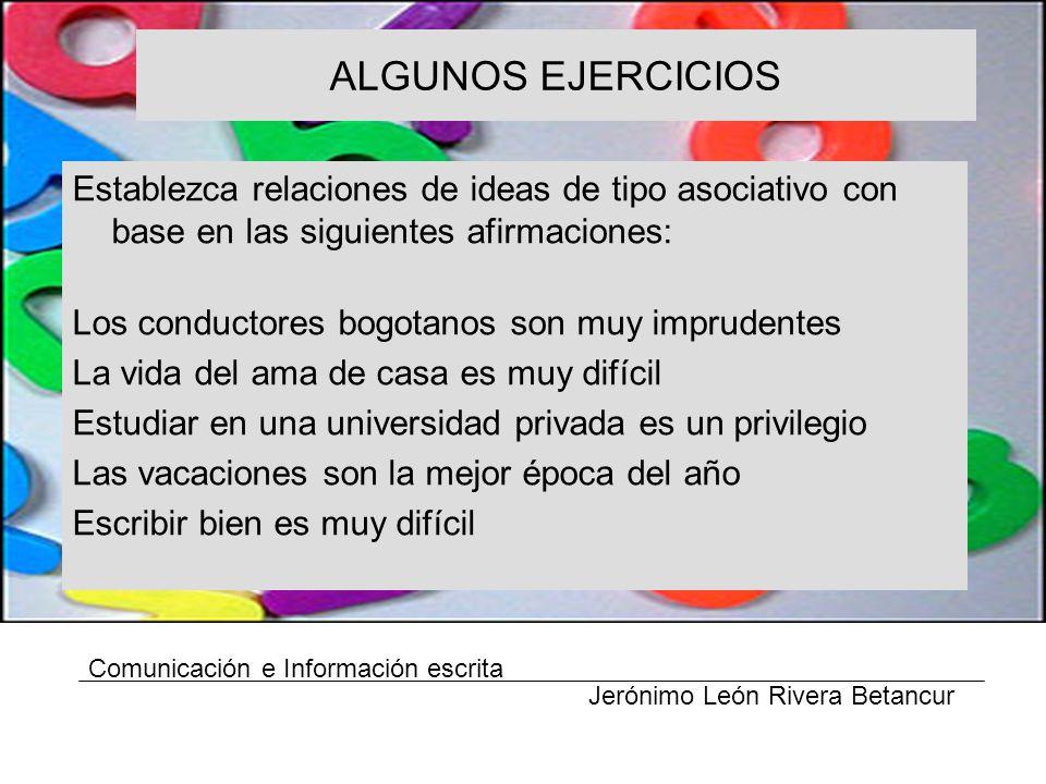 ALGUNOS EJERCICIOS Establezca relaciones de ideas de tipo asociativo con base en las siguientes afirmaciones: