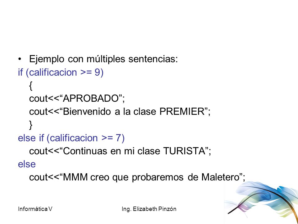 Ejemplo con múltiples sentencias: if (calificacion >= 9) {