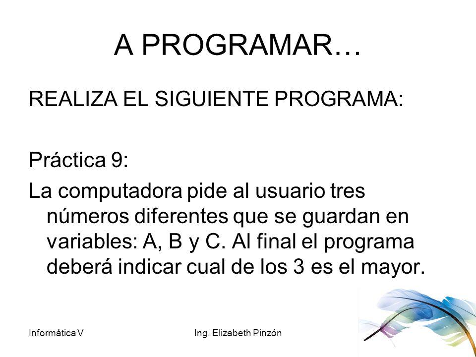 A PROGRAMAR… REALIZA EL SIGUIENTE PROGRAMA: Práctica 9: