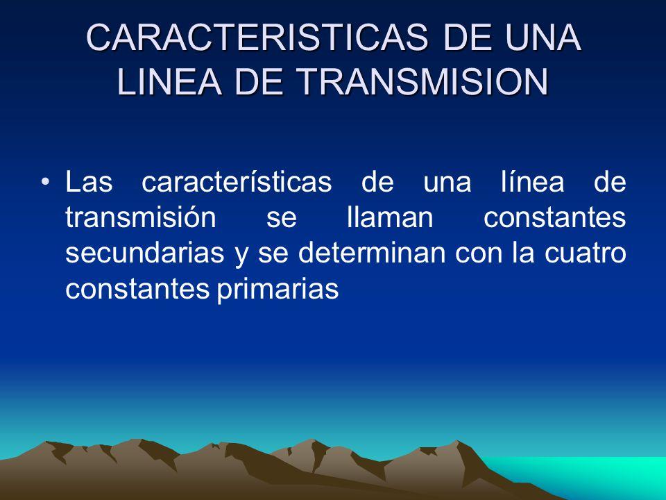 CARACTERISTICAS DE UNA LINEA DE TRANSMISION