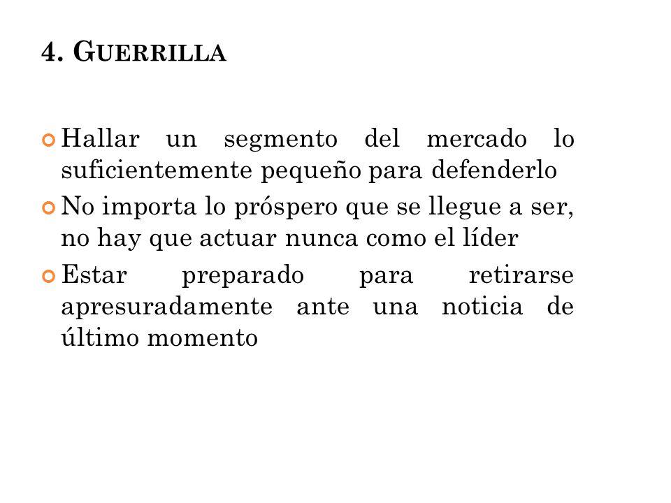4. Guerrilla Hallar un segmento del mercado lo suficientemente pequeño para defenderlo.