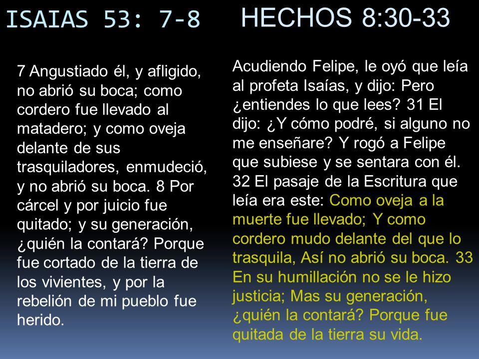 ISAIAS 53: 7-8 HECHOS 8:30-33.