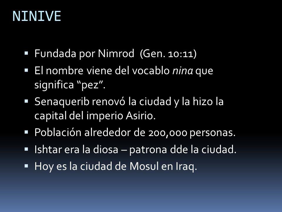 NINIVE Fundada por Nimrod (Gen. 10:11)