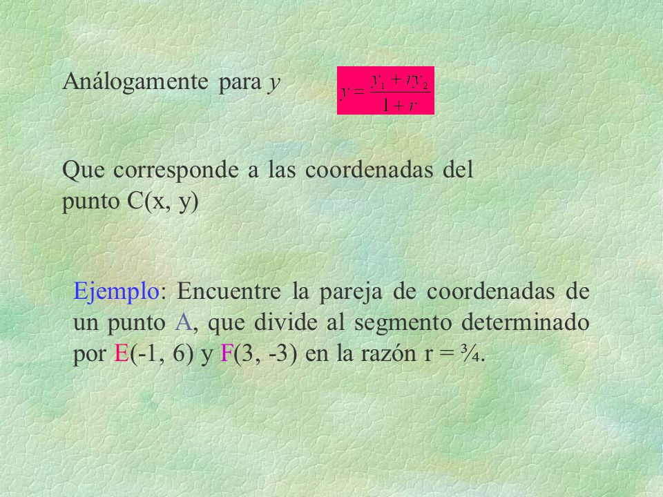 Análogamente para y Que corresponde a las coordenadas del punto C(x, y)