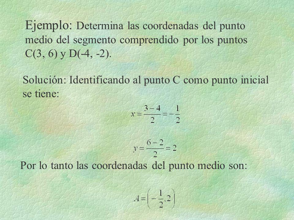Ejemplo: Determina las coordenadas del punto medio del segmento comprendido por los puntos C(3, 6) y D(-4, -2).