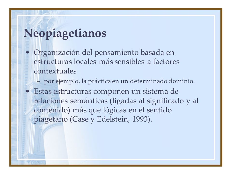 Neopiagetianos Organización del pensamiento basada en estructuras locales más sensibles a factores contextuales.