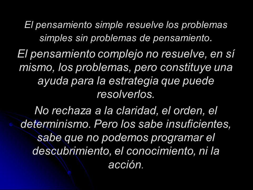 El pensamiento simple resuelve los problemas simples sin problemas de pensamiento.