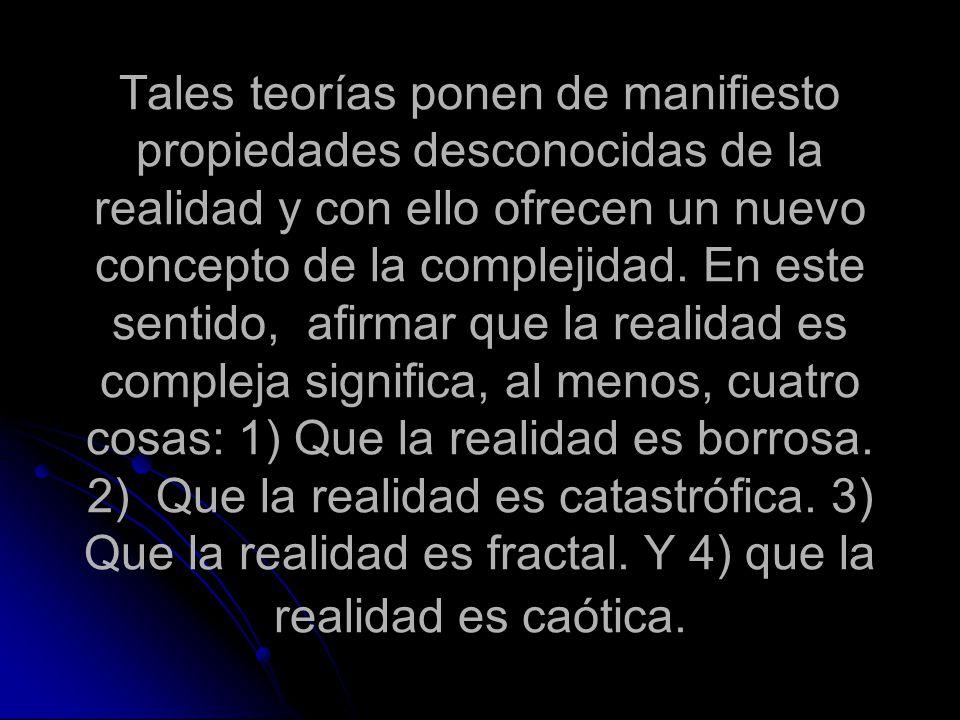 Tales teorías ponen de manifiesto propiedades desconocidas de la realidad y con ello ofrecen un nuevo concepto de la complejidad.