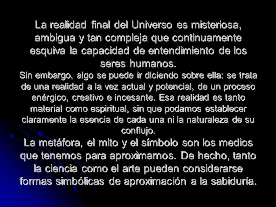 La realidad final del Universo es misteriosa, ambigua y tan compleja que continuamente esquiva la capacidad de entendimiento de los seres humanos.