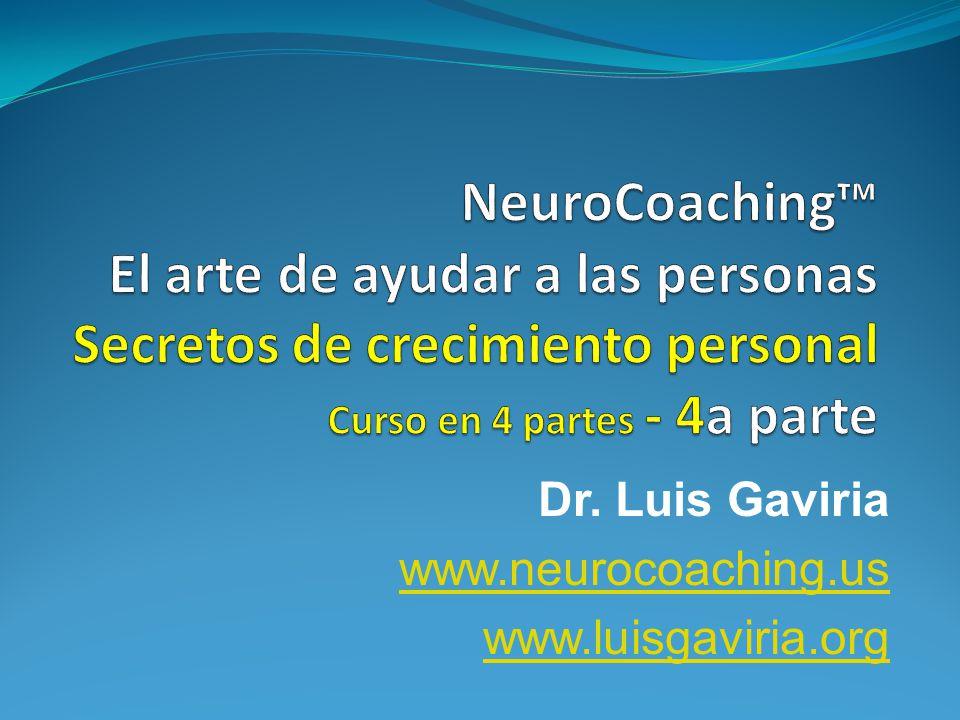 Dr. Luis Gaviria www.neurocoaching.us www.luisgaviria.org