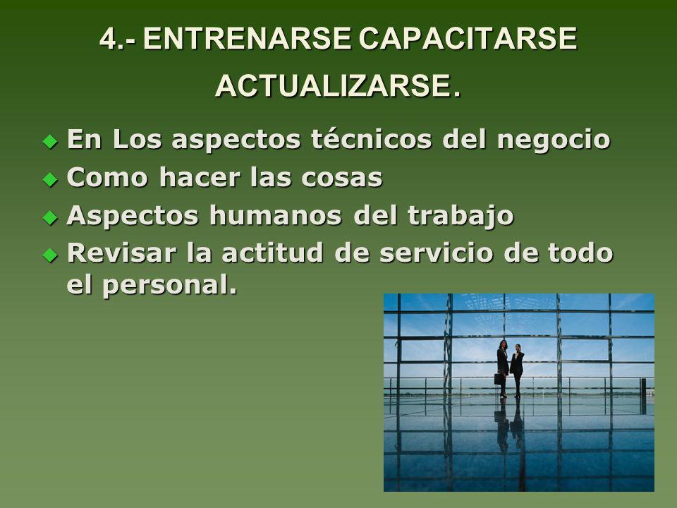 4.- ENTRENARSE CAPACITARSE ACTUALIZARSE.