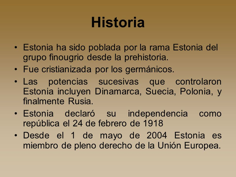 Historia Estonia ha sido poblada por la rama Estonia del grupo finougrio desde la prehistoria. Fue cristianizada por los germánicos.
