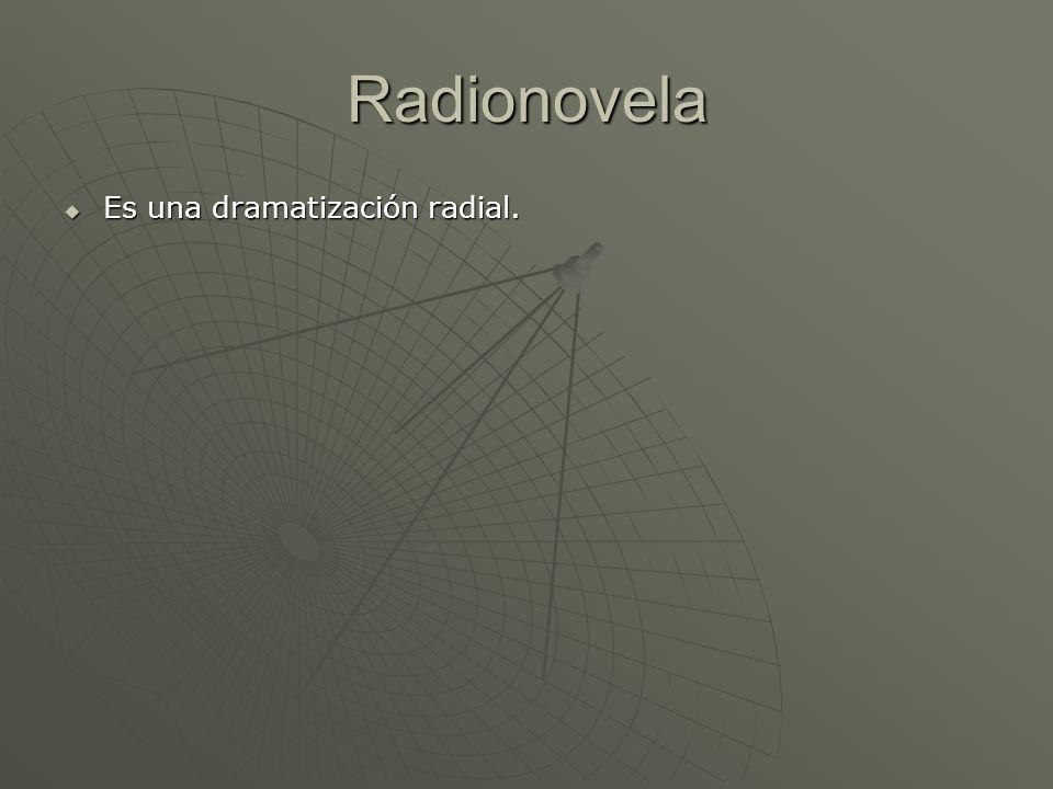 Radionovela Es una dramatización radial.