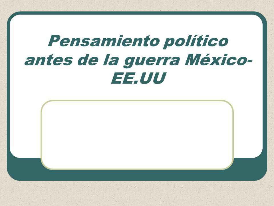 Pensamiento político antes de la guerra México-EE.UU
