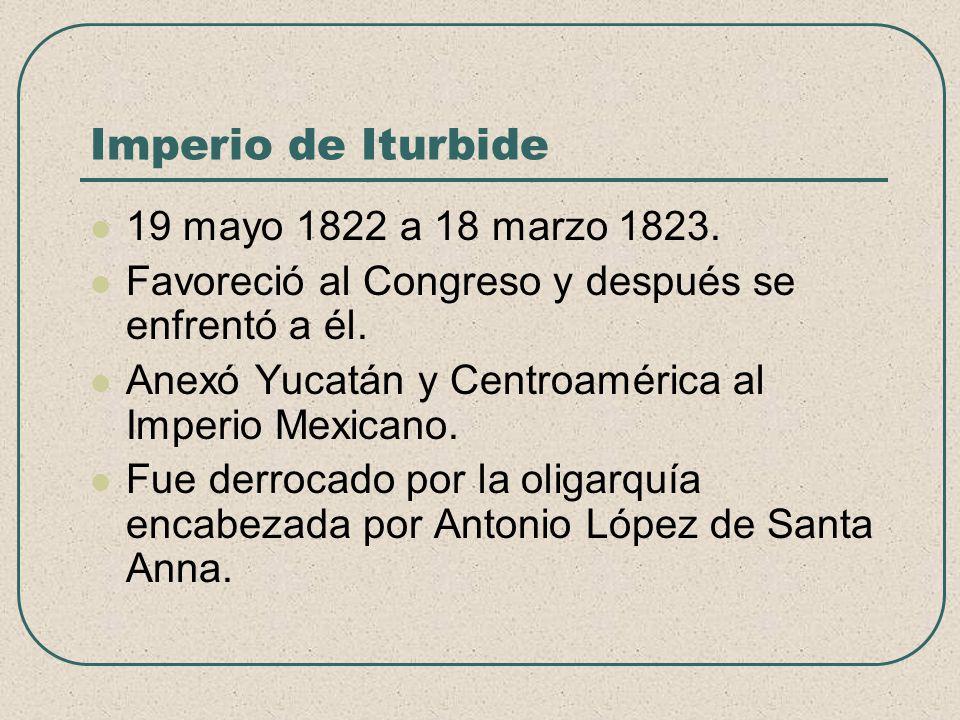 Imperio de Iturbide 19 mayo 1822 a 18 marzo 1823.