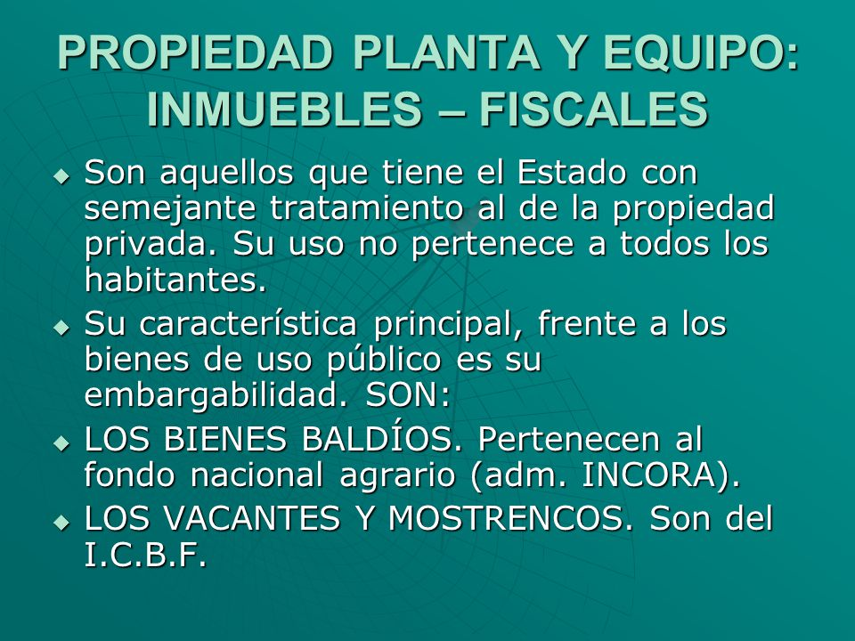 PROPIEDAD PLANTA Y EQUIPO: INMUEBLES – FISCALES
