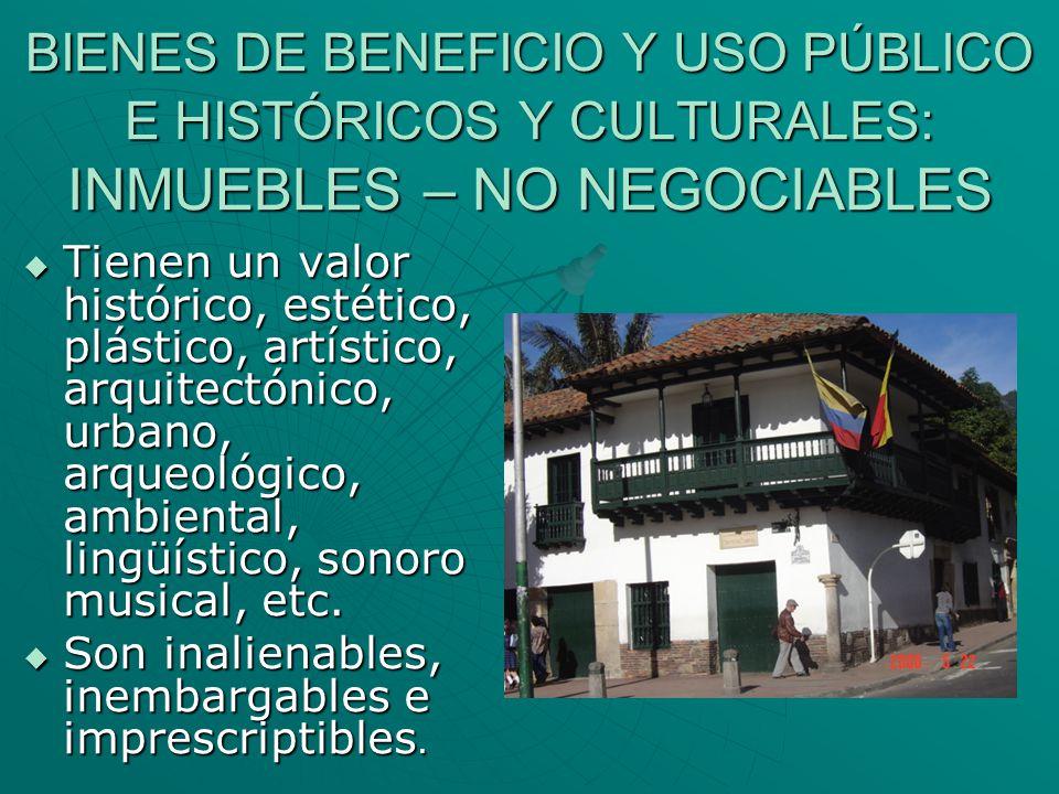 BIENES DE BENEFICIO Y USO PÚBLICO E HISTÓRICOS Y CULTURALES: INMUEBLES – NO NEGOCIABLES