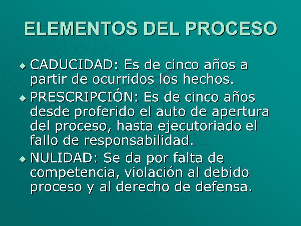 ELEMENTOS DEL PROCESO CADUCIDAD: Es de cinco años a partir de ocurridos los hechos.