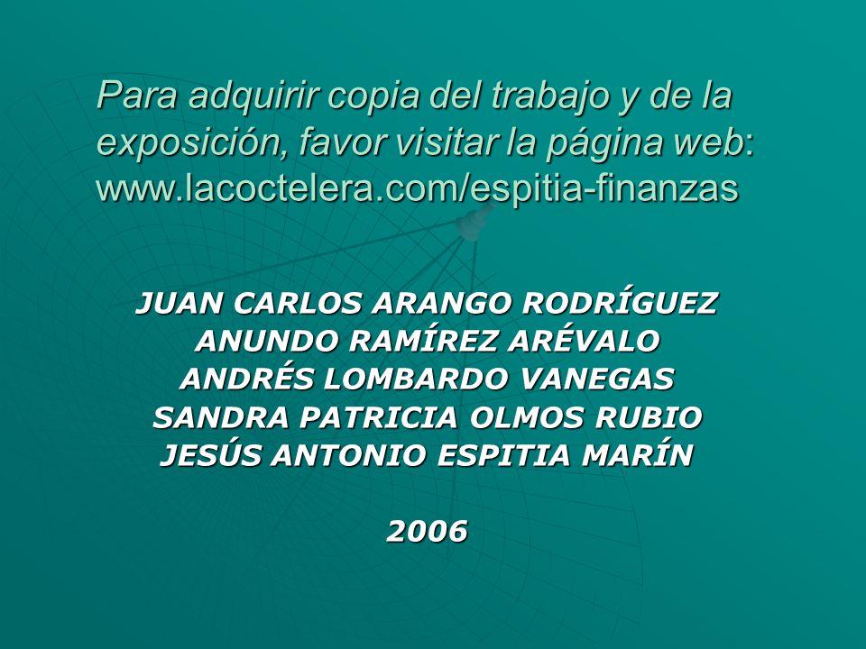 Para adquirir copia del trabajo y de la exposición, favor visitar la página web: www.lacoctelera.com/espitia-finanzas