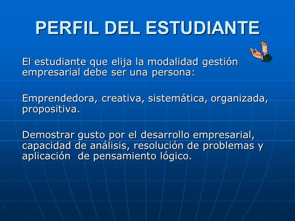 PERFIL DEL ESTUDIANTE El estudiante que elija la modalidad gestión empresarial debe ser una persona: