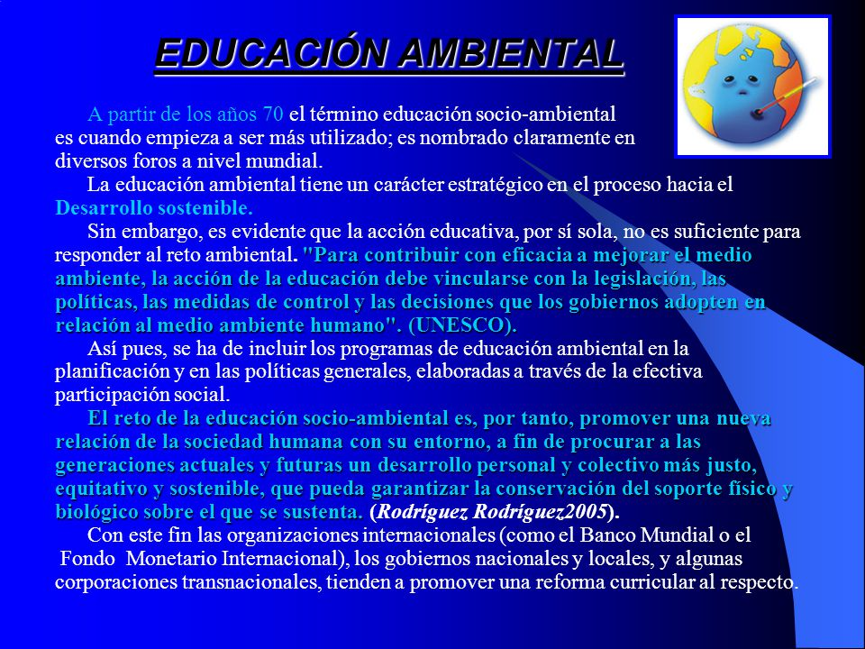 EDUCACIÓN AMBIENTAL A partir de los años 70 el término educación socio-ambiental. es cuando empieza a ser más utilizado; es nombrado claramente en.