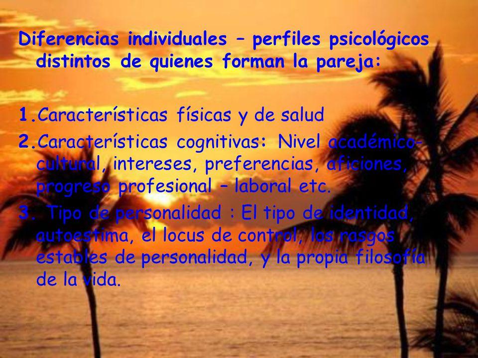 Diferencias individuales – perfiles psicológicos distintos de quienes forman la pareja: